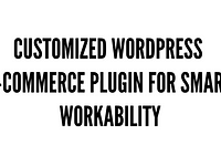 Customised WordPress E-Commerce Plugin for Smart Work-ability