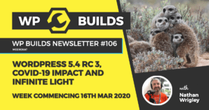 WP Builds Weekly WordPress News #106 – WordPress 5.4. RC3, COVID-19 impact and infinite light
