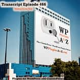 Transcript of Episode 466 WP Plugins A to Z