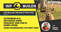 WP Builds Weekly WordPress News #132 – Gutenberg 9.0, SkyVerge joins GoDaddy and The Ig-Nobel prize