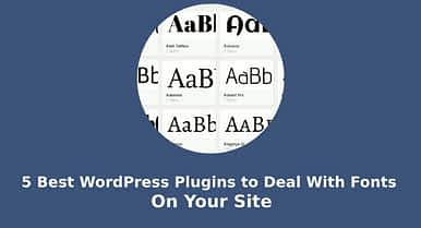 5 Best WordPress Plugins to Deal With Fonts On Your Site