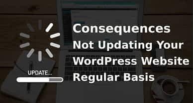 Consequences of Not Updating Your WordPress Website Regular Basis?
