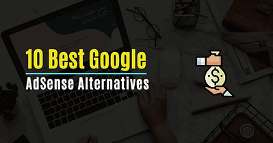 10 Best Google Adsense Alternatives For Bloggers
