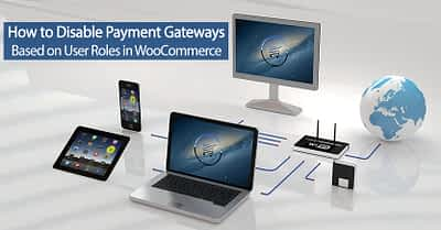How To Disable Payment Gateway By User Role In WooCommerce