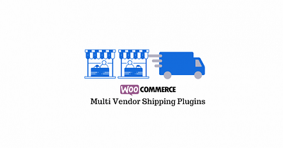 5 Best WooCommerce Multi Vendor Shipping Plugins (includes video)