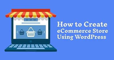 How to Create an eCommerce Store Using WordPress