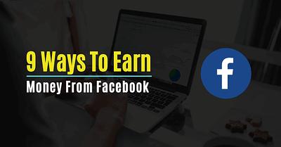 How To Earn Money Using Facebook (9 Amazing Ways)