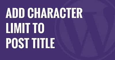 How to Set a Character Limit for Post Titles in WordPress