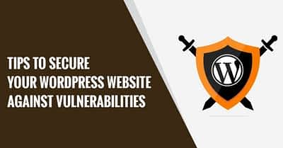 Tips to secure your WordPress website against vulnerabilities