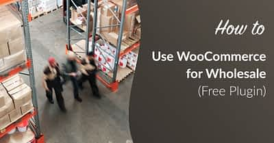 How to Use WooCommerce for Wholesale (Free Plugin)