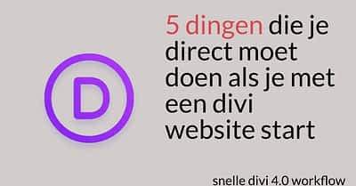 5 dingen die je direct moet doen als je een DIVI website start