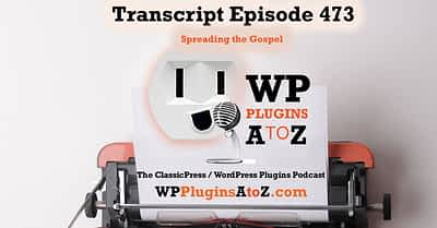 Transcript of Episode 473 WP Plugins A to Z