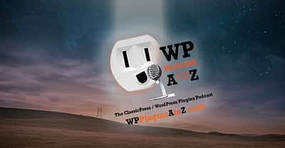 Transcript of Episode 474 WP Plugins A to Z