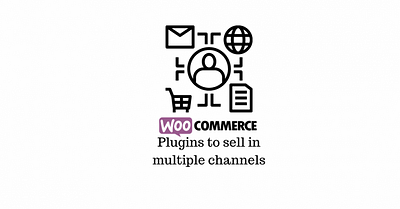 8 Best WooCommerce Plugins to Help you Sell through Multiple Sales Channels (2020)