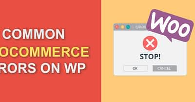 Most Common WooCommerce Errors & How To Fix Them