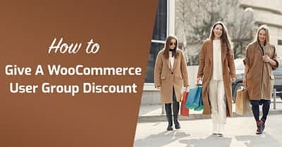 How To Give A WooCommerce User Group Discount
