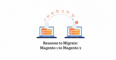 Top 10 Reasons to Migrate from Magento 1 to Magento 2