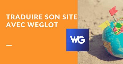 Tutoriel complet pour traduire son site WordPress avec Weglot