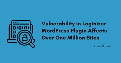 Vulnerability inLoginizer WordPress Plugin Affects Over 1 Million Sites