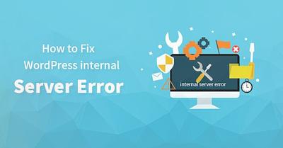 How to Fix WordPress Internal Server Error