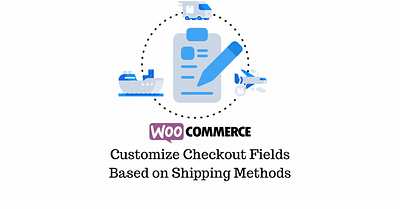 How to Customize Checkout Fields Based on Shipping Methods – WooCommerce (with Video)