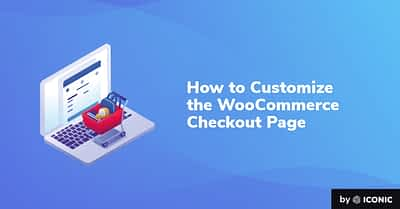 How to Customize the WooCommerce Checkout Page