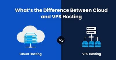 Cloud Hosting vs VPS Hosting: What's the Difference Between Cloud and VPS Hosting?
