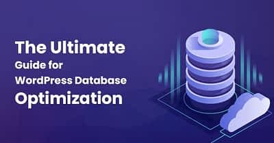 The Ultimate Guide for WordPress Database Optimization