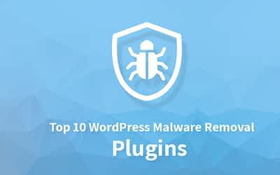 Top 10 WordPress Malware Removal Plugins of 2019