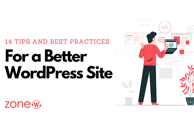14 Tips and Best Practices for a Better WordPress Site