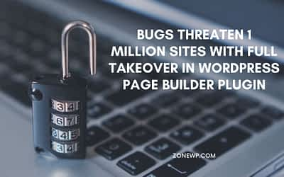 Bugs Threaten 1 Million Sites with Full Takeover in WordPress Page Builder Plugin