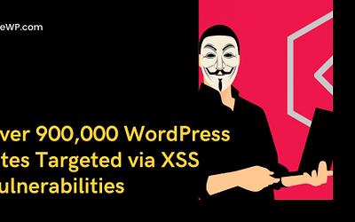 Over 900,000 WordPress Sites Targeted via XSS Vulnerabilities