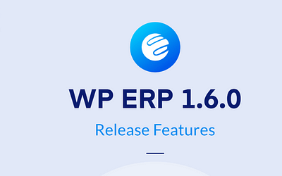 New Features of WP ERP v1.6.0: Major Updates & Improvements